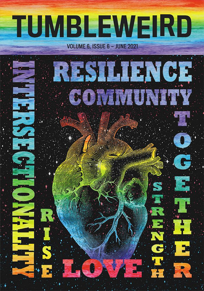Tumbleweird: Volume 6, Issue 6. Image is a rainbow heart on a starry background, surrounded by the words: Resilience, community, together, strength, love, rise, intersectionality.